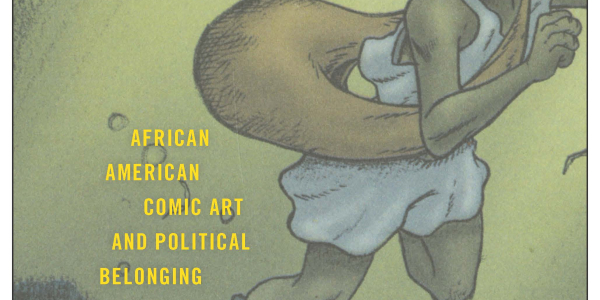 """University Libraries Book Talk: """"The Content of Our Caricature: African American Comic Art and Political Belonging"""" (New York University Press, 2020)"""